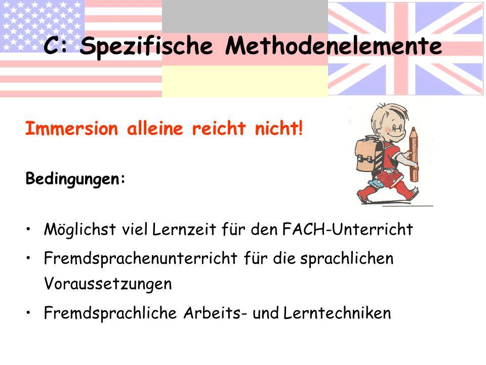 C: Spezifische Methodenelemente Bedingungen: Möglichst viel Lernzeit für den FACH-Unterricht Fremdsprachenunterricht für die sprachlichen Voraussetzun