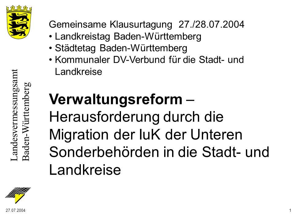 Landesvermessungsamt Baden-Württemberg 27.07.20041 Verwaltungsreform – Herausforderung durch die Migration der IuK der Unteren Sonderbehörden in die S
