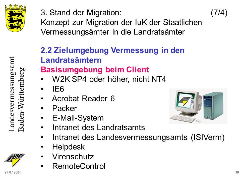 Landesvermessungsamt Baden-Württemberg 27.07.200418 3. Stand der Migration: (7/4) Konzept zur Migration der IuK der Staatlichen Vermessungsämter in di