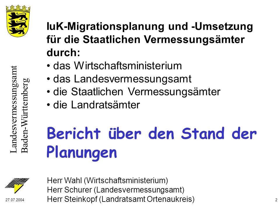 Landesvermessungsamt Baden-Württemberg 27.07.20042 IuK-Migrationsplanung und -Umsetzung für die Staatlichen Vermessungsämter durch: das Wirtschaftsmin