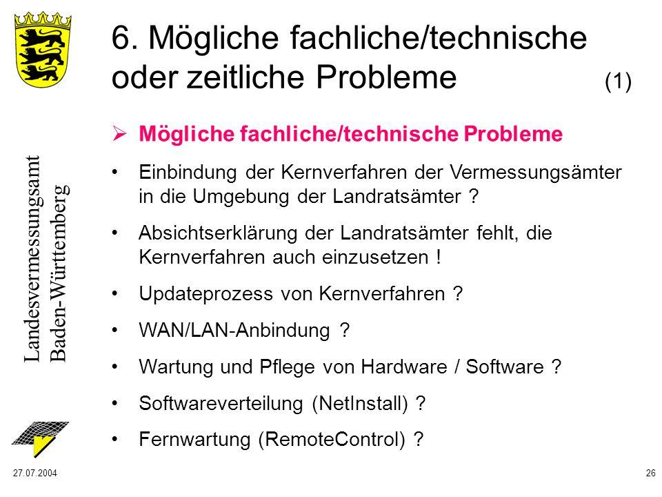 Landesvermessungsamt Baden-Württemberg 27.07.200426 6. Mögliche fachliche/technische oder zeitliche Probleme (1) Mögliche fachliche/technische Problem