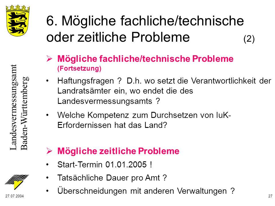 Landesvermessungsamt Baden-Württemberg 27.07.200427 Mögliche zeitliche Probleme Start-Termin 01.01.2005 ! Tatsächliche Dauer pro Amt ? Überschneidunge