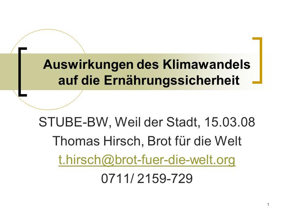 1 Auswirkungen des Klimawandels auf die Ernährungssicherheit STUBE-BW, Weil der Stadt, 15.03.08 Thomas Hirsch, Brot für die Welt t.hirsch@brot-fuer-di
