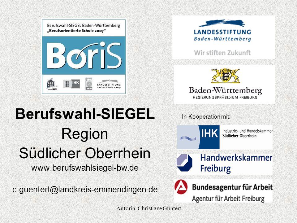 Berufswahl-SIEGEL Region Südlicher Oberrhein www.berufswahlsiegel-bw.de c.guentert@landkreis-emmendingen.de In Kooperation mit: