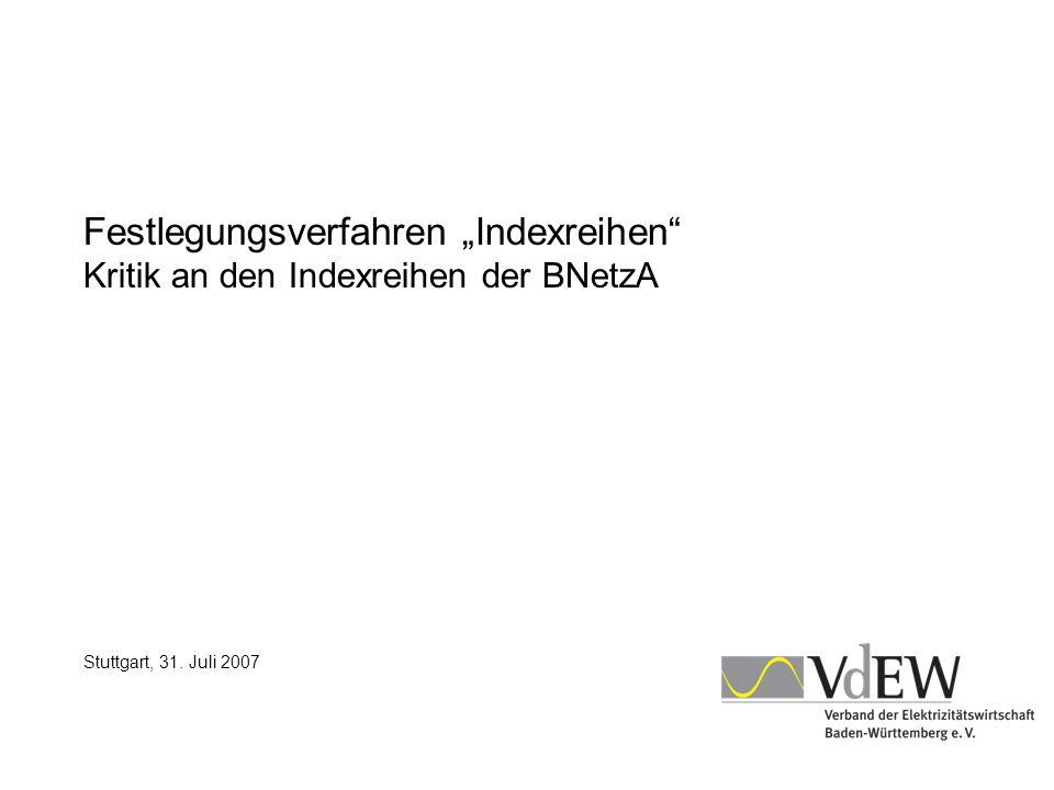 Festlegungsverfahren Indexreihen Kritik an den Indexreihen der BNetzA Stuttgart, 31. Juli 2007