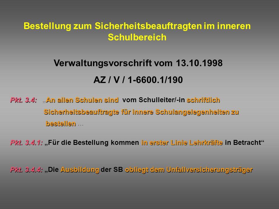 Bestellung zum Sicherheitsbeauftragten im inneren Schulbereich Verwaltungsvorschrift vom 13.10.1998 AZ / V / 1-6600.1/190 Pkt. 3.4:An allen Schulen si