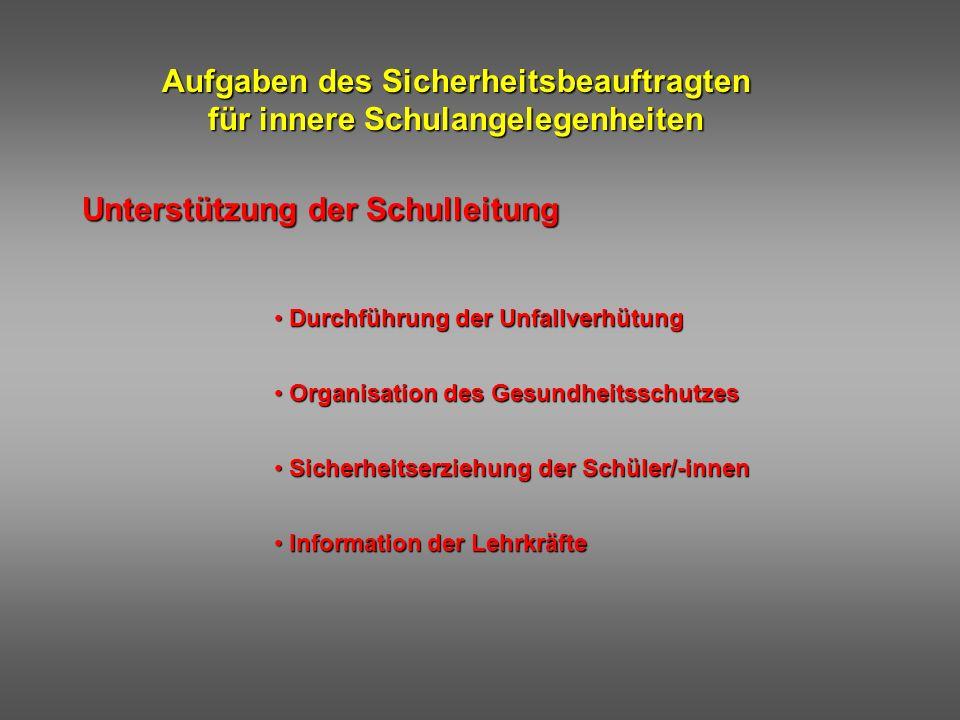Aufgaben des Sicherheitsbeauftragten für innere Schulangelegenheiten Unterstützung der Schulleitung Durchführung der Unfallverhütung Durchführung der