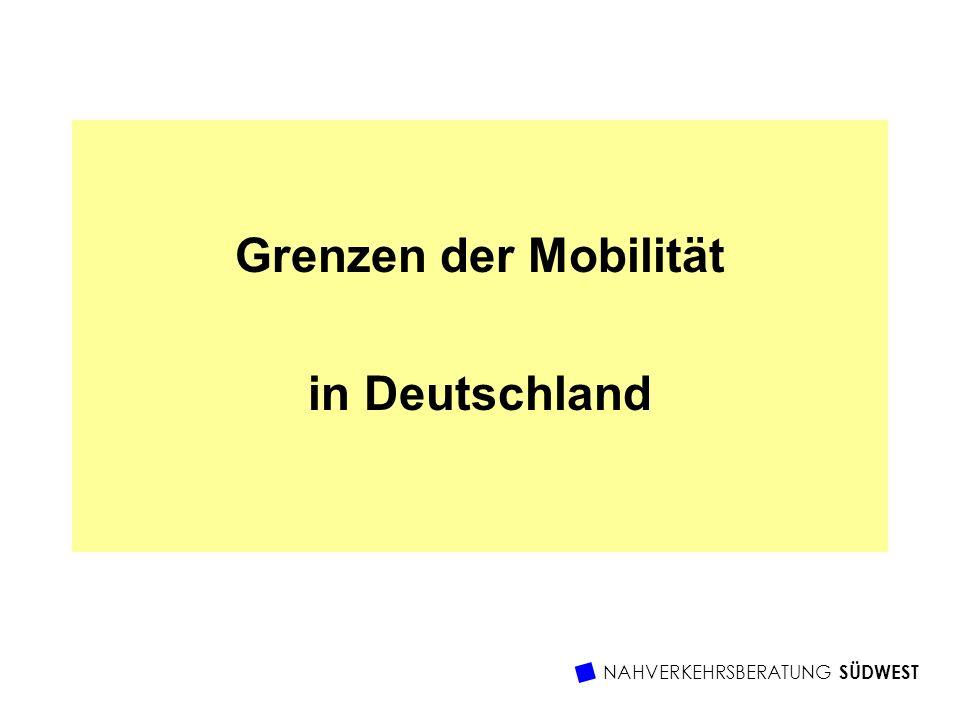 NAHVERKEHRSBERATUNG SÜDWEST Grenzen der Mobilität in Deutschland
