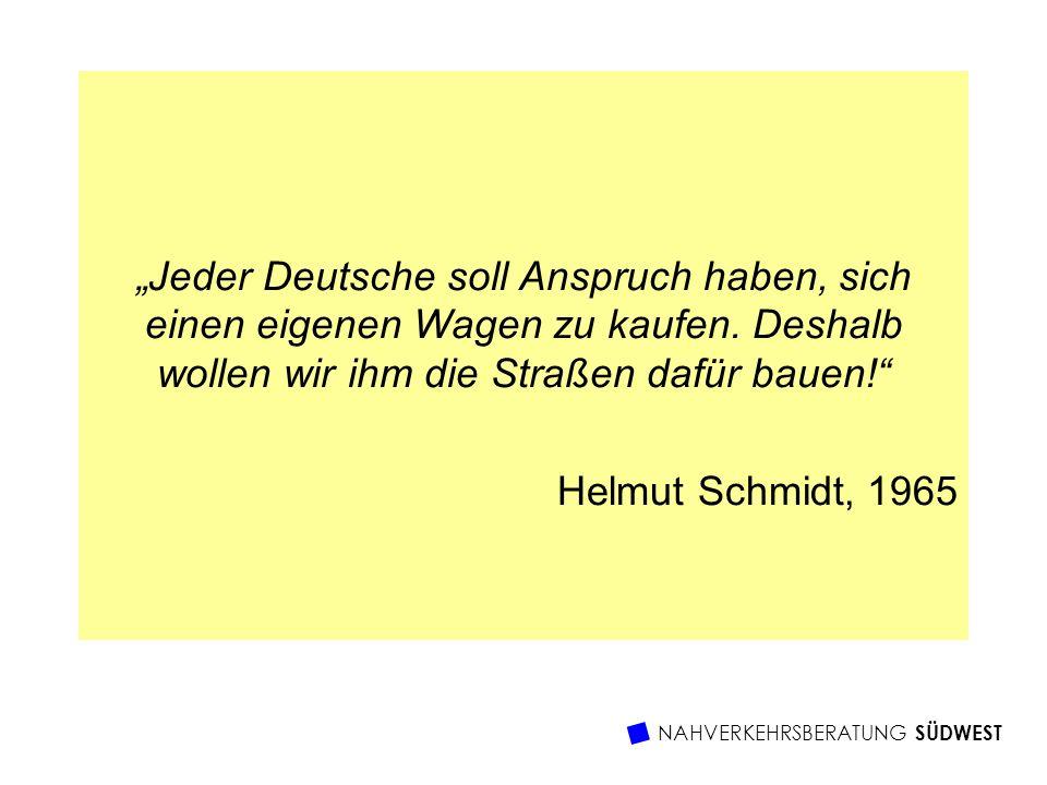 NAHVERKEHRSBERATUNG SÜDWEST Jeder Deutsche soll Anspruch haben, sich einen eigenen Wagen zu kaufen. Deshalb wollen wir ihm die Straßen dafür bauen! He
