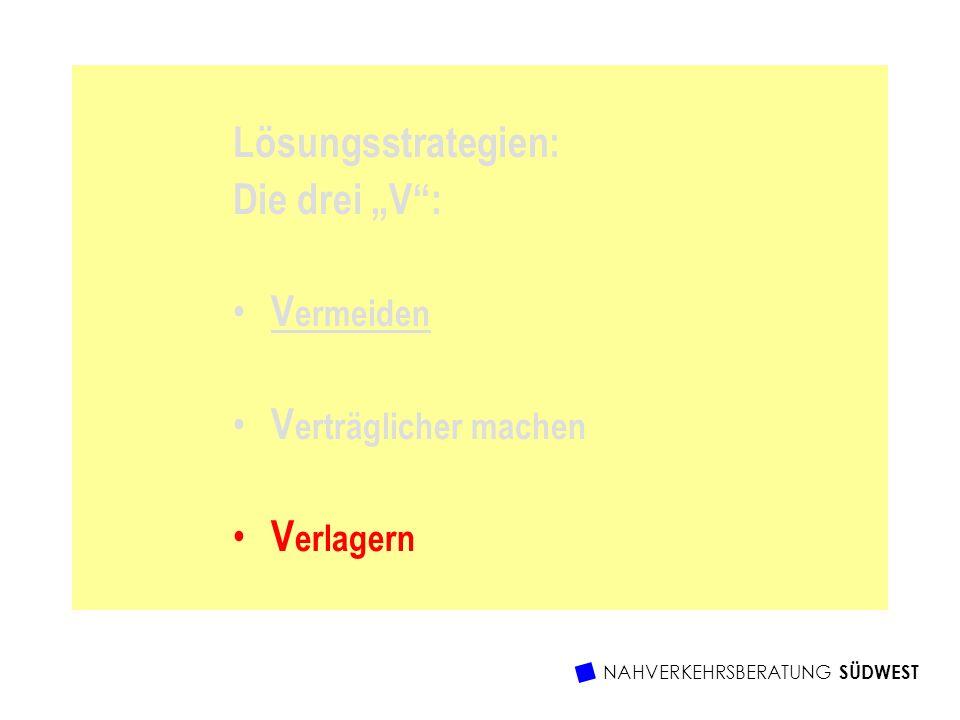 NAHVERKEHRSBERATUNG SÜDWEST Lösungsstrategien: Die drei V: V ermeiden V erträglicher machen V erlagern