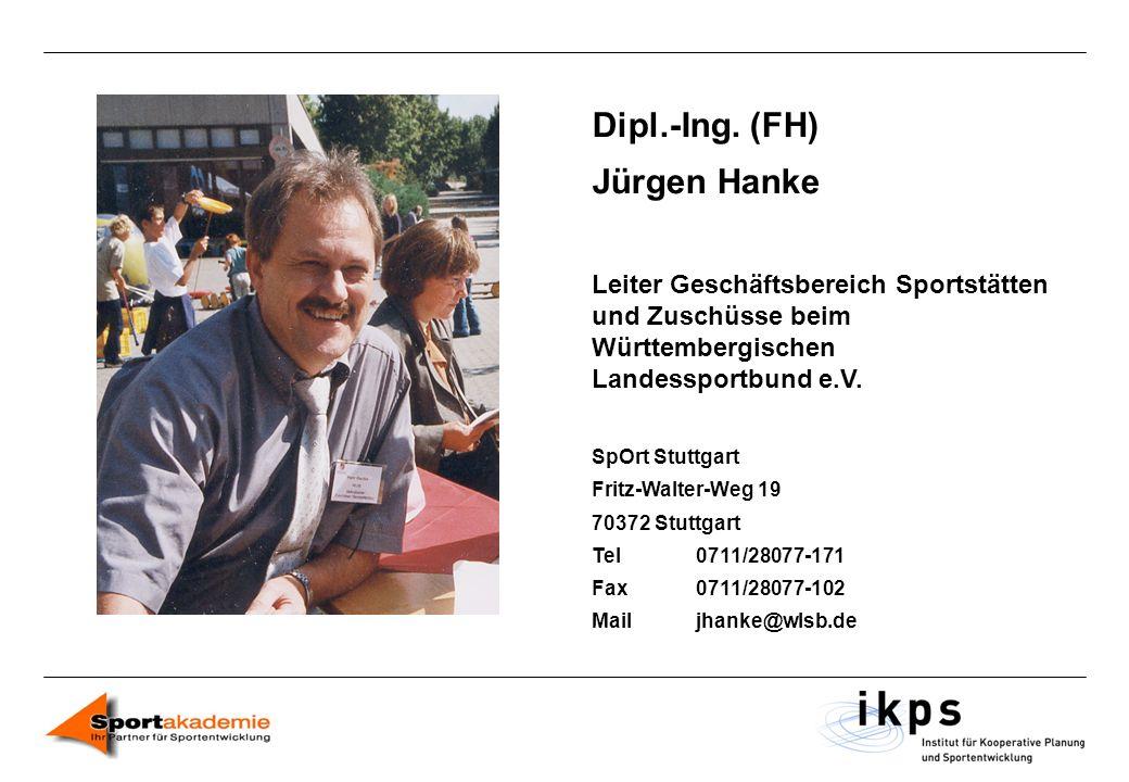 Dipl.-Ing. (FH) Jürgen Hanke Leiter Geschäftsbereich Sportstätten und Zuschüsse beim Württembergischen Landessportbund e.V. SpOrt Stuttgart Fritz-Walt