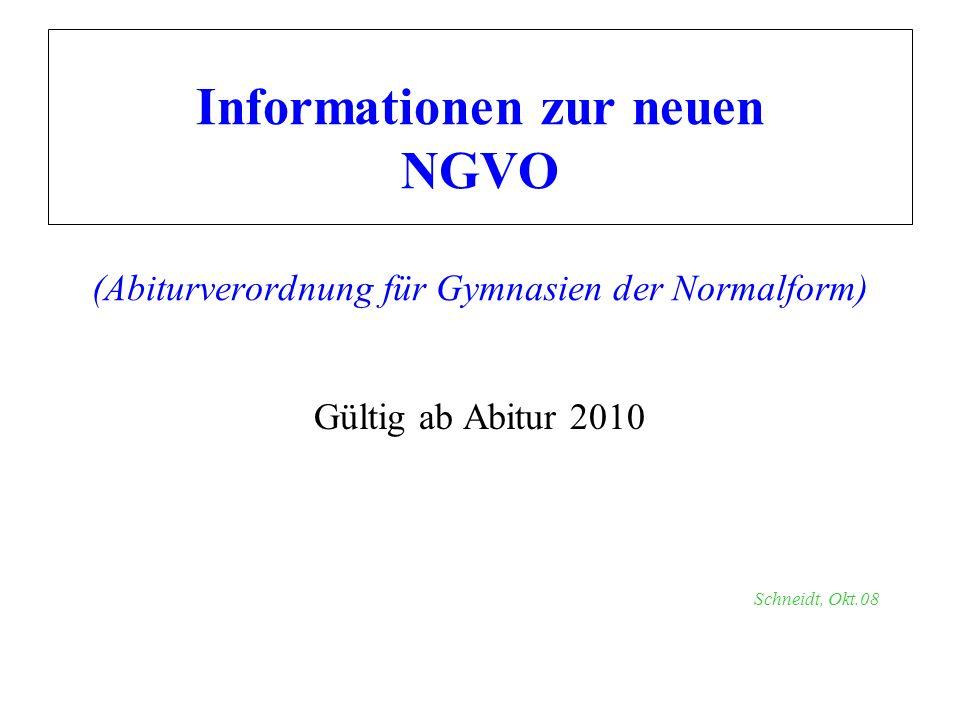 Informationen zur neuen NGVO (Abiturverordnung für Gymnasien der Normalform) Gültig ab Abitur 2010 Schneidt, Okt.08