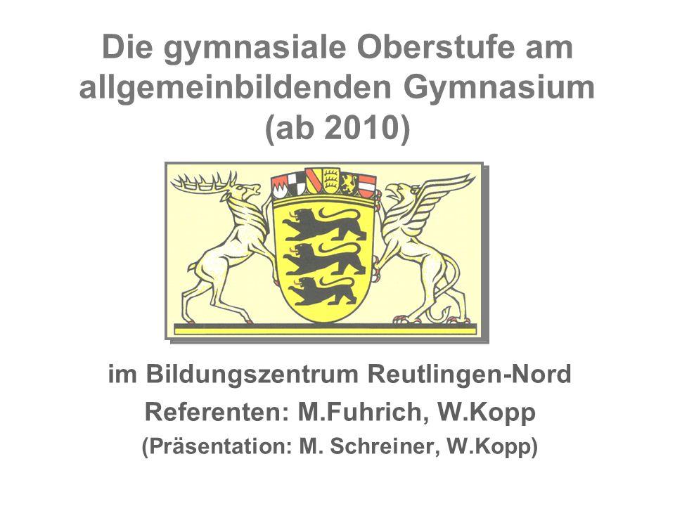 Die gymnasiale Oberstufe am allgemeinbildenden Gymnasium (ab 2010) im Bildungszentrum Reutlingen-Nord Referenten: M.Fuhrich, W.Kopp (Präsentation: M.