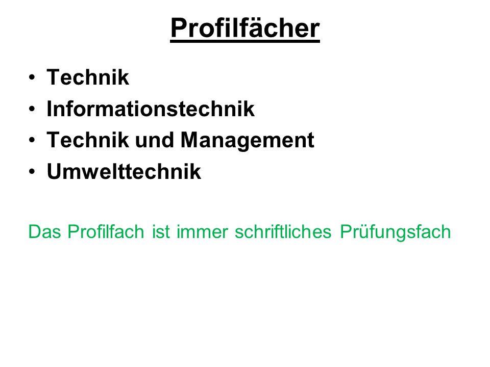 Profilfächer Technik Informationstechnik Technik und Management Umwelttechnik Das Profilfach ist immer schriftliches Prüfungsfach