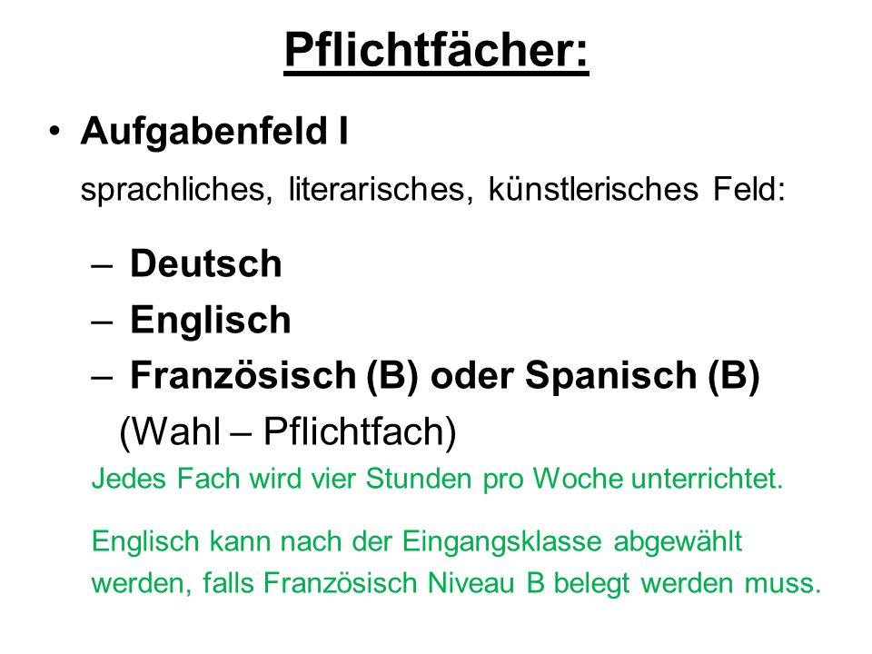 Pflichtfächer: Aufgabenfeld I sprachliches, literarisches, künstlerisches Feld: – Deutsch – Englisch – Französisch (B) oder Spanisch (B) (Wahl – Pflic