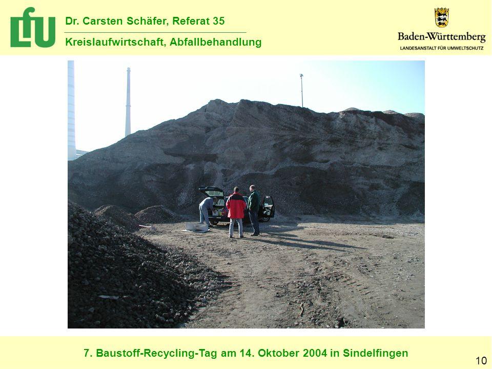 7. Baustoff-Recycling-Tag am 14. Oktober 2004 in Sindelfingen Dr. Carsten Schäfer, Referat 35 Kreislaufwirtschaft, Abfallbehandlung 10