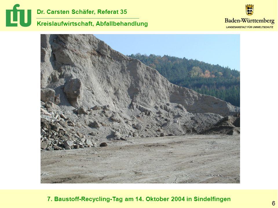 7. Baustoff-Recycling-Tag am 14. Oktober 2004 in Sindelfingen Dr. Carsten Schäfer, Referat 35 Kreislaufwirtschaft, Abfallbehandlung 6