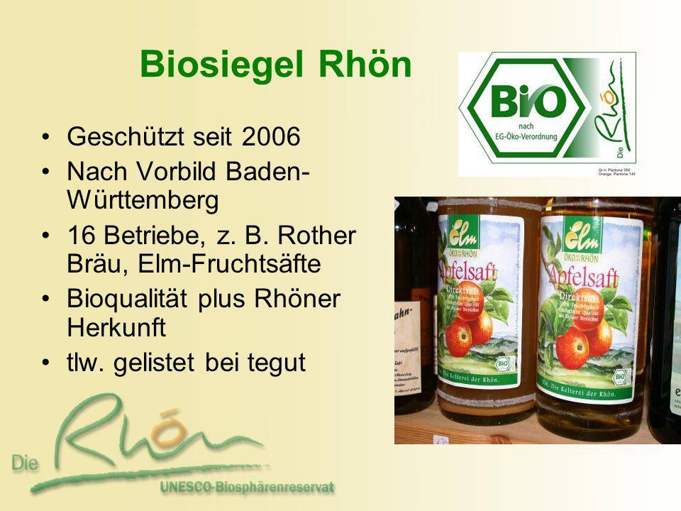 Biosiegel Rhön Geschützt seit 2006 Nach Vorbild Baden- Württemberg 16 Betriebe, z. B. Rother Bräu, Elm-Fruchtsäfte Bioqualität plus Rhöner Herkunft tl