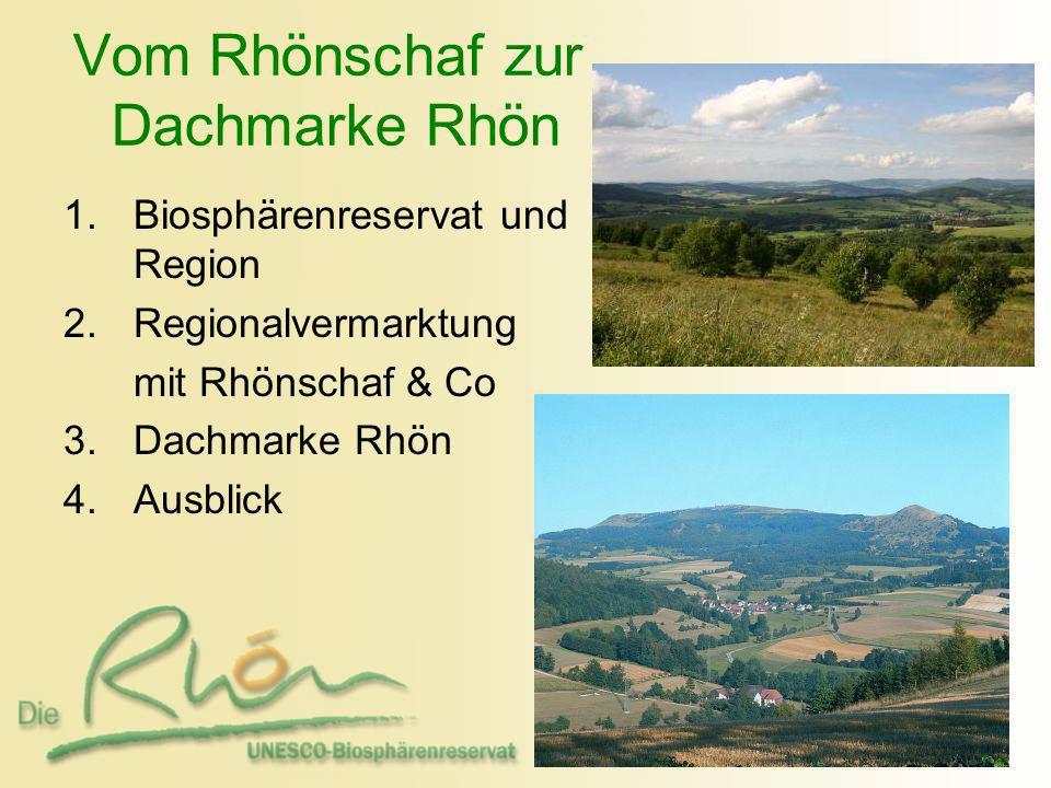 Vom Rhönschaf zur Dachmarke Rhön 1.Biosphärenreservat und Region 2.Regionalvermarktung mit Rhönschaf & Co 3.Dachmarke Rhön 4.Ausblick