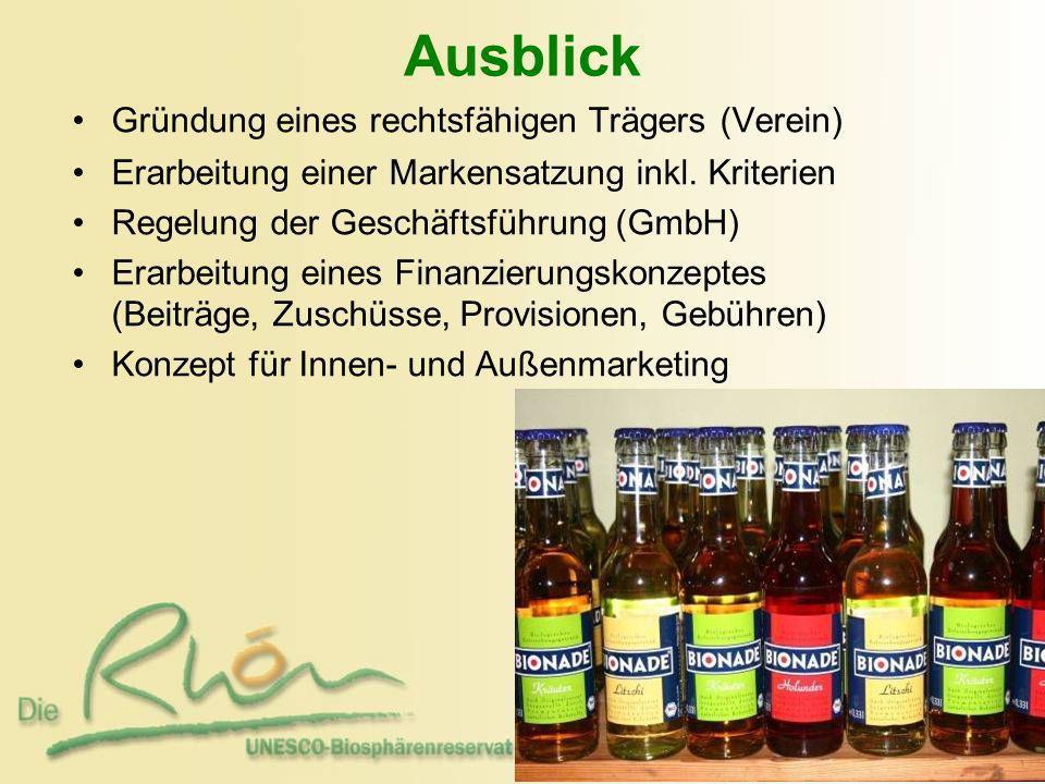 Ausblick Gründung eines rechtsfähigen Trägers (Verein) Erarbeitung einer Markensatzung inkl. Kriterien Regelung der Geschäftsführung (GmbH) Erarbeitun