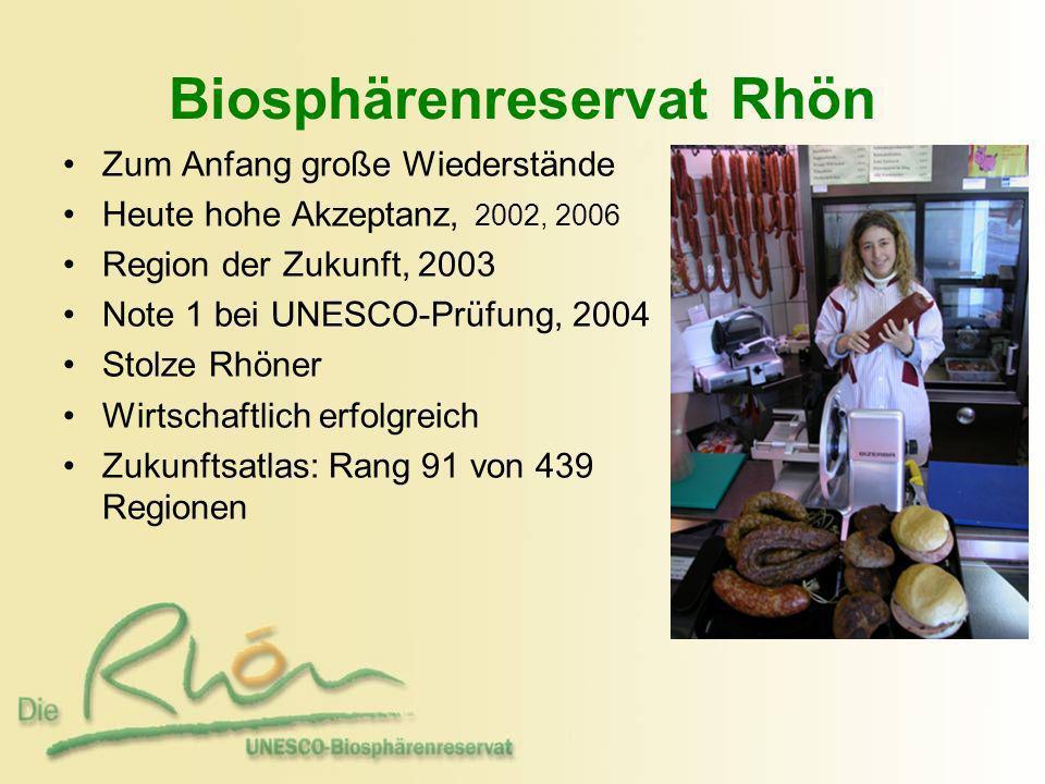 Biosphärenreservat Rhön Zum Anfang große Wiederstände Heute hohe Akzeptanz, 2002, 2006 Region der Zukunft, 2003 Note 1 bei UNESCO-Prüfung, 2004 Stolze