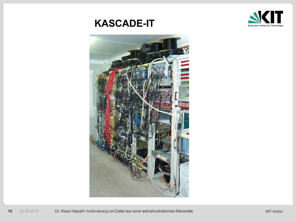 KIT-Archiv 18 KASCADE-IT Dr. Klaus Nippert / Archivierung von Daten aus einer astrophysikalischen Messreihe 23.06.2012