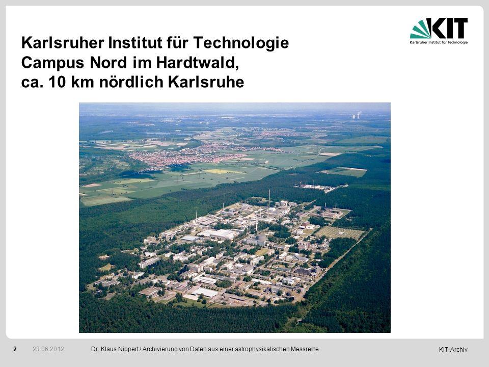 KIT-Archiv 2 Karlsruher Institut für Technologie Campus Nord im Hardtwald, ca. 10 km nördlich Karlsruhe Dr. Klaus Nippert / Archivierung von Daten aus