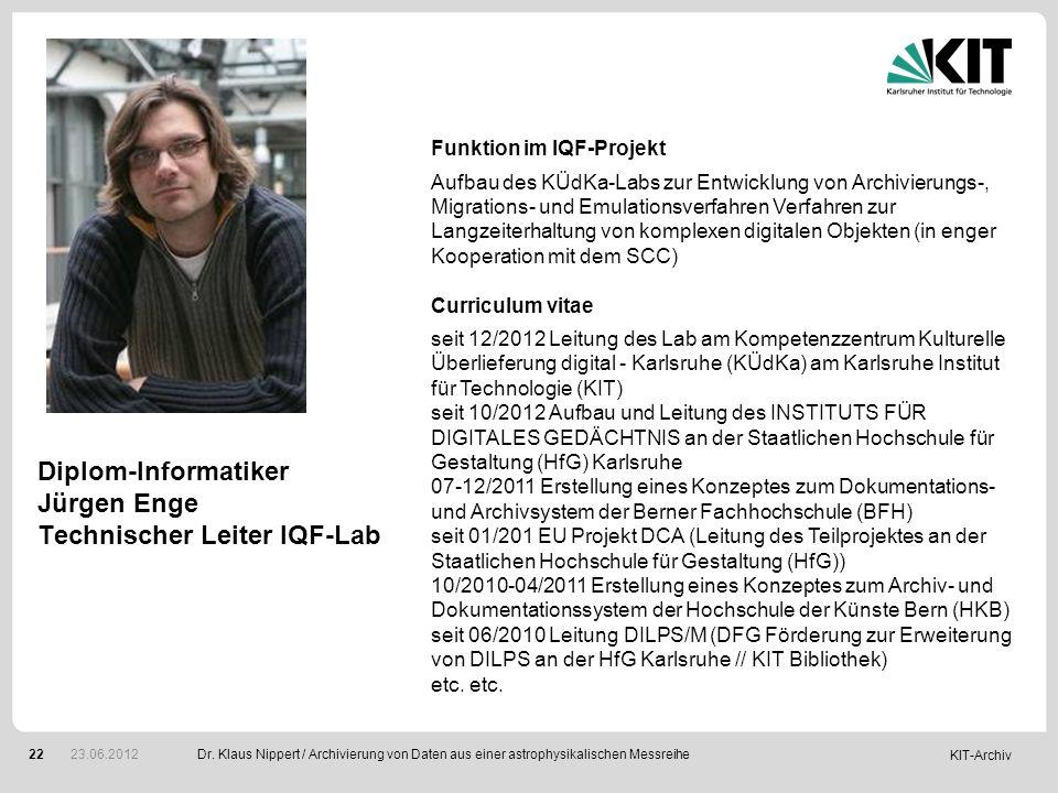 KIT-Archiv 22 Diplom-Informatiker Jürgen Enge Technischer Leiter IQF-Lab Dr. Klaus Nippert / Archivierung von Daten aus einer astrophysikalischen Mess