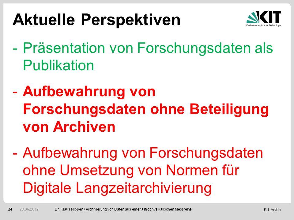 KIT-Archiv 24 Aktuelle Perspektiven -Präsentation von Forschungsdaten als Publikation -Aufbewahrung von Forschungsdaten ohne Beteiligung von Archiven