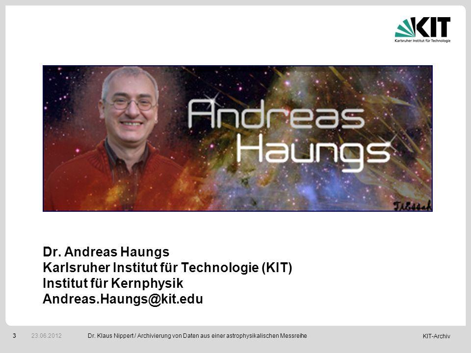 KIT-Archiv 3 Dr. Andreas Haungs Karlsruher Institut für Technologie (KIT) Institut für Kernphysik Andreas.Haungs@kit.edu Dr. Klaus Nippert / Archivier