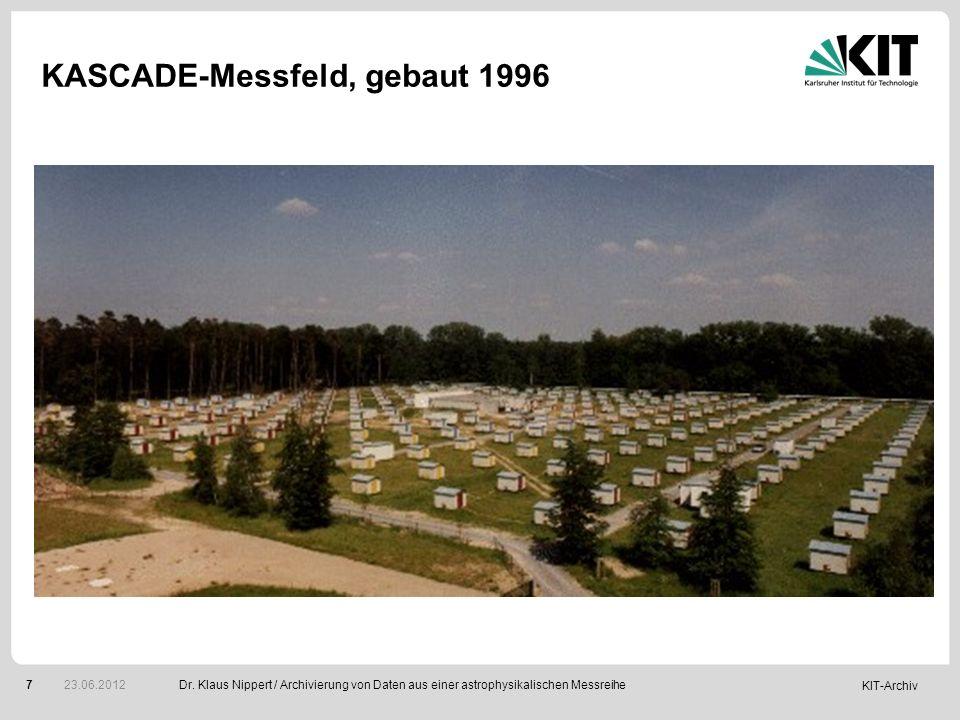 KIT-Archiv 7 KASCADE-Messfeld, gebaut 1996 Dr. Klaus Nippert / Archivierung von Daten aus einer astrophysikalischen Messreihe 23.06.2012