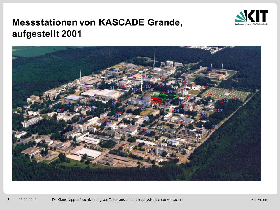 KIT-Archiv 8 Messstationen von KASCADE Grande, aufgestellt 2001 Dr. Klaus Nippert / Archivierung von Daten aus einer astrophysikalischen Messreihe 23.