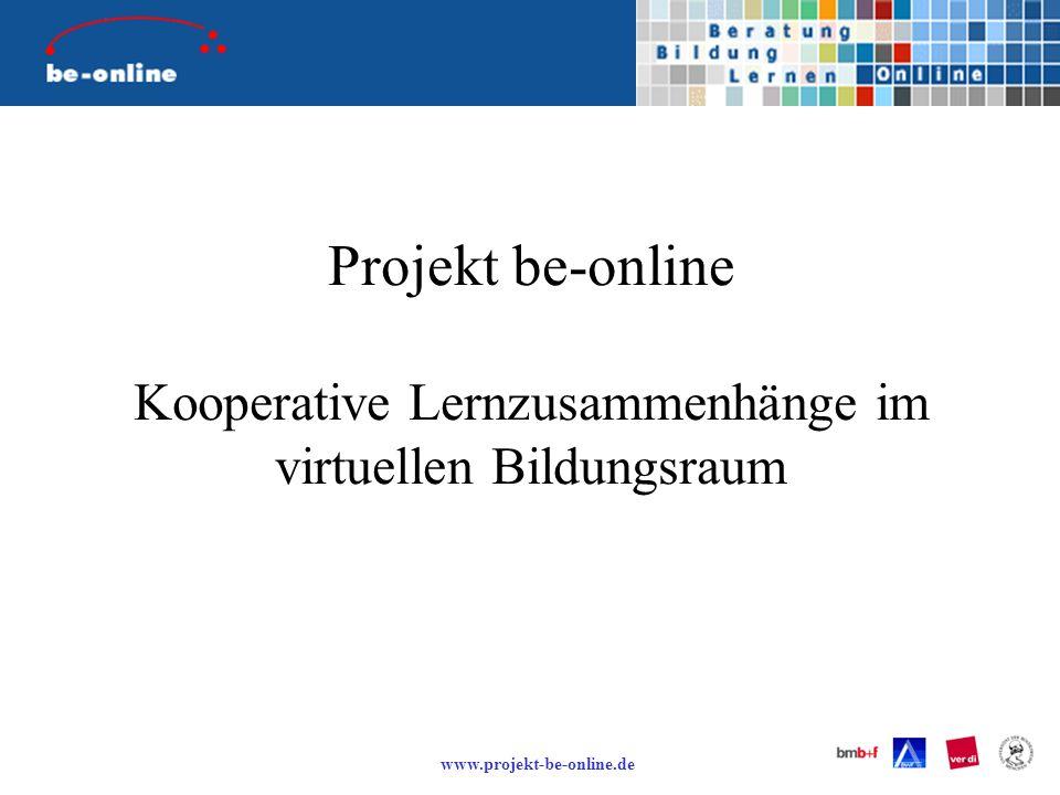 www.projekt-be-online.de Projekt be-online Kooperative Lernzusammenhänge im virtuellen Bildungsraum