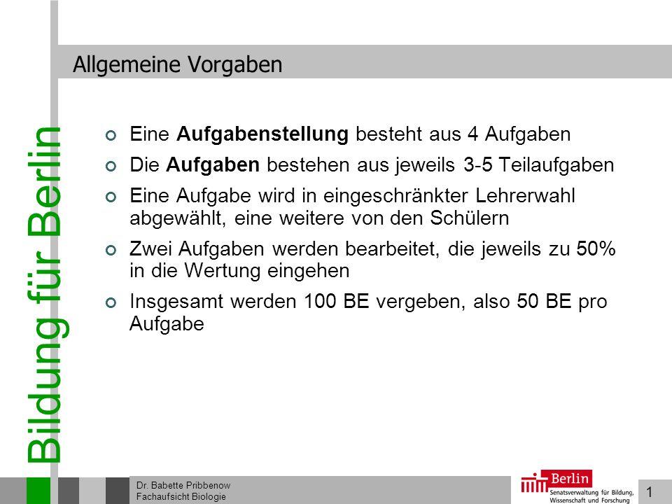 1 Bildung für Berlin Dr. Babette Pribbenow Fachaufsicht Biologie Allgemeine Vorgaben Eine Aufgabenstellung besteht aus 4 Aufgaben Die Aufgaben bestehe