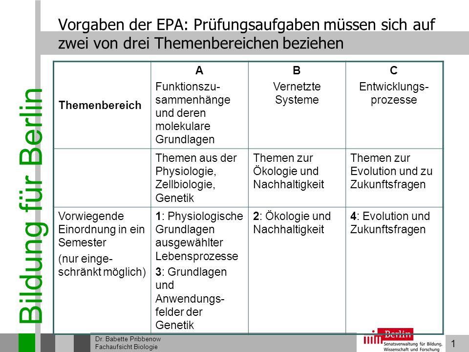 1 Bildung für Berlin Dr. Babette Pribbenow Fachaufsicht Biologie Vorgaben der EPA: Prüfungsaufgaben müssen sich auf zwei von drei Themenbereichen bezi