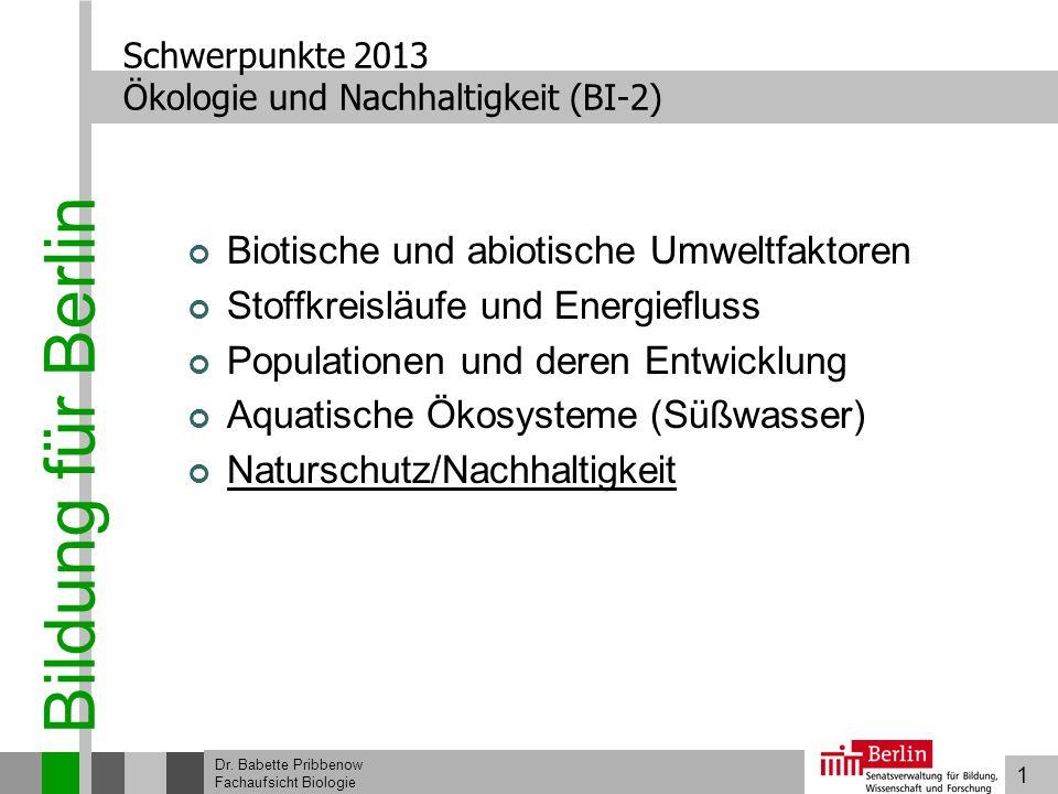 1 Bildung für Berlin Dr. Babette Pribbenow Fachaufsicht Biologie Schwerpunkte 2013 Ökologie und Nachhaltigkeit (BI-2) Biotische und abiotische Umweltf