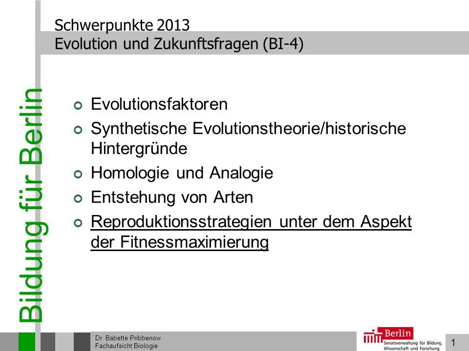 1 Bildung für Berlin Dr. Babette Pribbenow Fachaufsicht Biologie Schwerpunkte 2013 Evolution und Zukunftsfragen (BI-4) Evolutionsfaktoren Synthetische