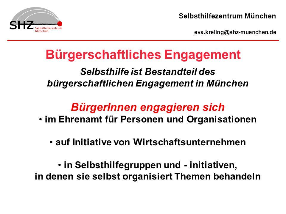 Bürgerschaftliches Engagement Selbsthilfezentrum München eva.kreling@shz-muenchen.de Selbsthilfe ist Bestandteil des bürgerschaftlichen Engagement in