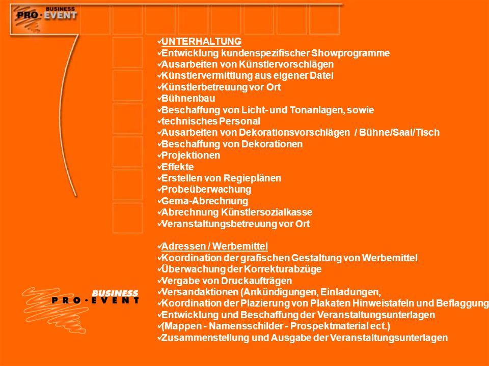 UNTERHALTUNG Entwicklung kundenspezifischer Showprogramme Ausarbeiten von Künstlervorschlägen Künstlervermittlung aus eigener Datei Künstlerbetreuung
