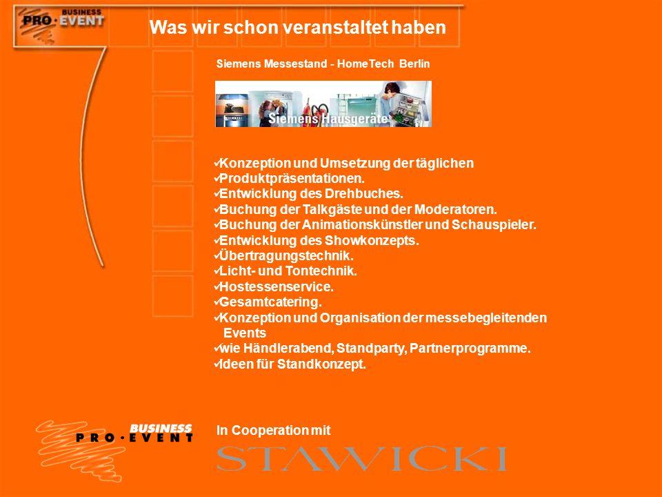 Was wir schon veranstaltet haben Siemens Messestand - HomeTech Berlin Konzeption und Umsetzung der täglichen Produktpräsentationen. Entwicklung des Dr