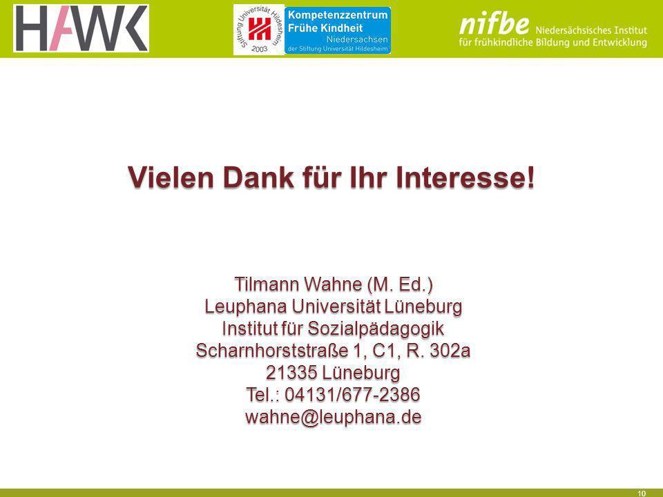 10 Vielen Dank für Ihr Interesse! Tilmann Wahne (M. Ed.) Leuphana Universität Lüneburg Institut für Sozialpädagogik Scharnhorststraße 1, C1, R. 302a 2