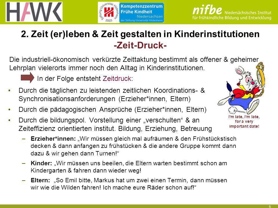 5 2. Zeit (er)leben & Zeit gestalten in Kinderinstitutionen -Zeit-Druck- Durch die täglichen zu leistenden zeitlichen Koordinations- & Synchronisation
