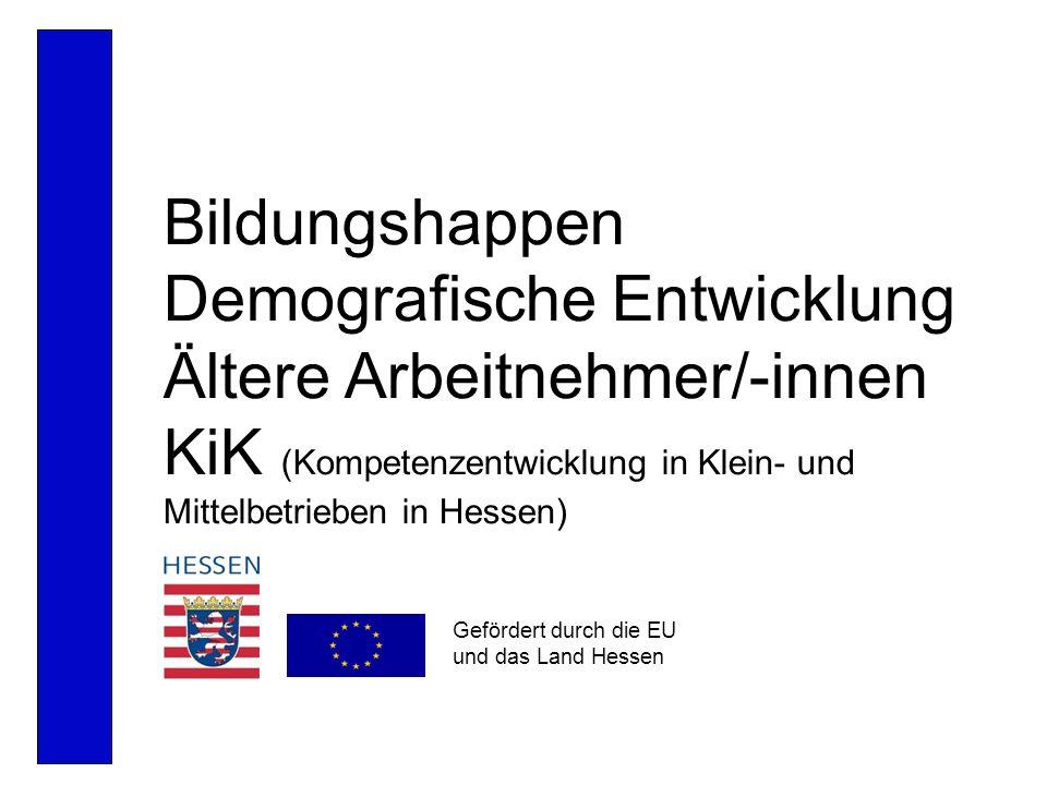 Bildungshappen Demografische Entwicklung Ältere Arbeitnehmer/-innen KiK (Kompetenzentwicklung in Klein- und Mittelbetrieben in Hessen) Gefördert durch
