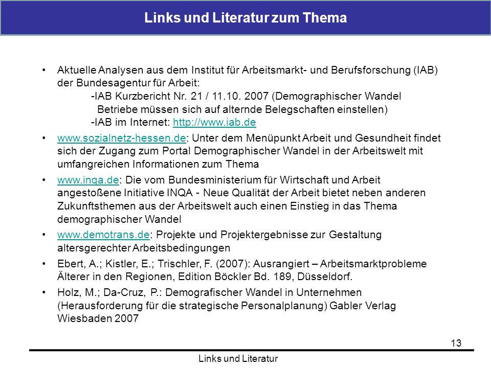 Links und Literatur zum Thema 13 Links und Literatur Aktuelle Analysen aus dem Institut für Arbeitsmarkt- und Berufsforschung (IAB) der Bundesagentur