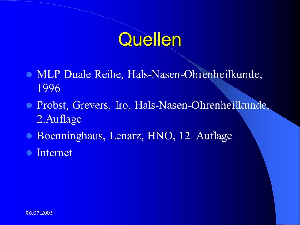 06.07.2005 Quellen MLP Duale Reihe, Hals-Nasen-Ohrenheilkunde, 1996 Probst, Grevers, Iro, Hals-Nasen-Ohrenheilkunde, 2.Auflage Boenninghaus, Lenarz, H