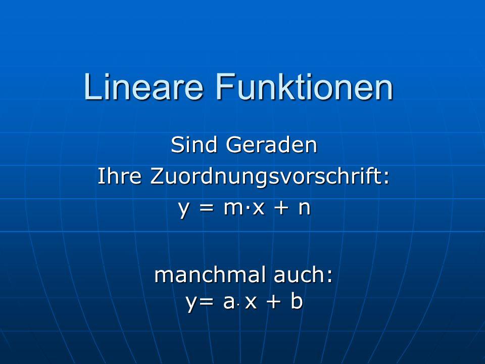 Lineare Funktionen Sind Geraden Ihre Zuordnungsvorschrift: y = m·x + n manchmal auch: y= a · x + b