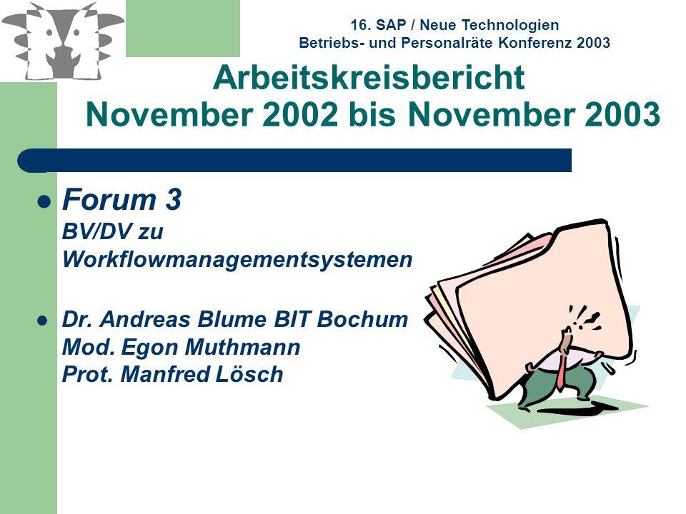 16. SAP / Neue Technologien Betriebs- und Personalräte Konferenz 2003 Arbeitskreisbericht November 2002 bis November 2003 Forum 3 BV/DV zu Workflowman