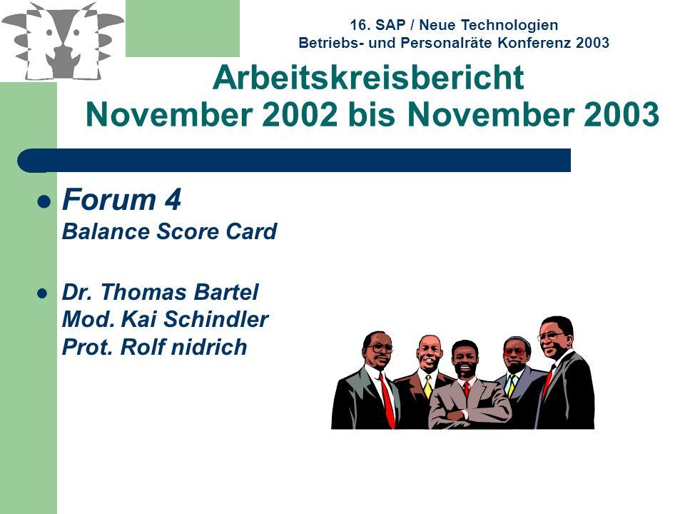 16. SAP / Neue Technologien Betriebs- und Personalräte Konferenz 2003 Arbeitskreisbericht November 2002 bis November 2003 Forum 4 Balance Score Card D