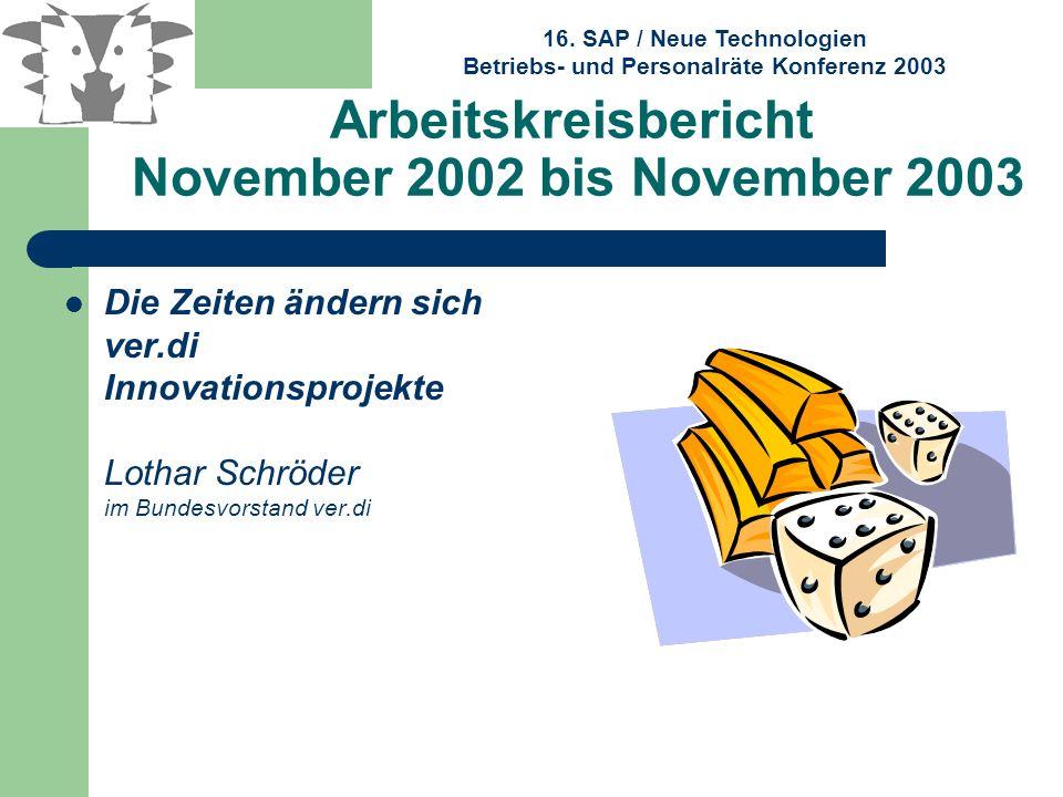 16. SAP / Neue Technologien Betriebs- und Personalräte Konferenz 2003 Arbeitskreisbericht November 2002 bis November 2003 Die Zeiten ändern sich ver.d
