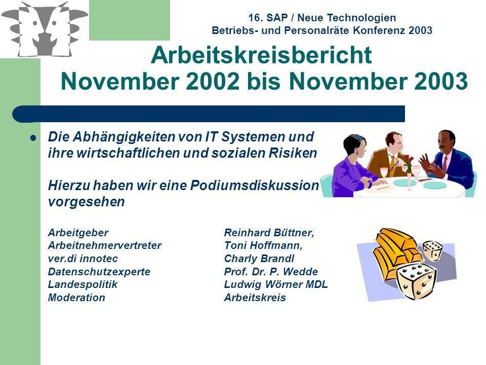 16. SAP / Neue Technologien Betriebs- und Personalräte Konferenz 2003 Arbeitskreisbericht November 2002 bis November 2003 Die Abhängigkeiten von IT Sy